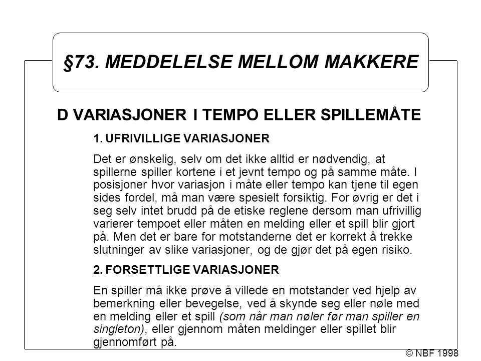 © NBF 1998 §73. MEDDELELSE MELLOM MAKKERE D VARIASJONER I TEMPO ELLER SPILLEMÅTE 1.UFRIVILLIGE VARIASJONER Det er ønskelig, selv om det ikke alltid er