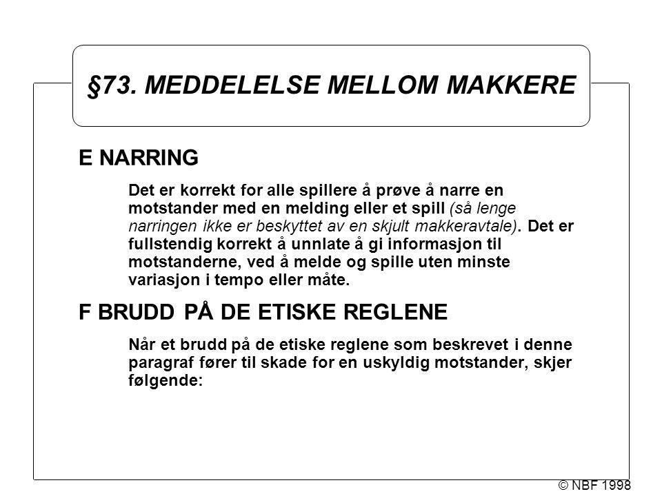 © NBF 1998 §73. MEDDELELSE MELLOM MAKKERE E NARRING Det er korrekt for alle spillere å prøve å narre en motstander med en melding eller et spill (så l