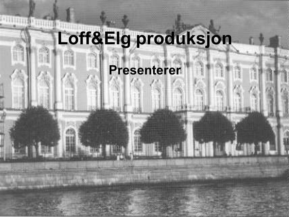 Loff&Elg produksjon Presenterer
