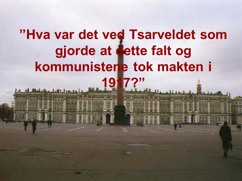Hva var det ved Tsarveldet som gjorde at dette falt og kommunistene tok makten i 1917?