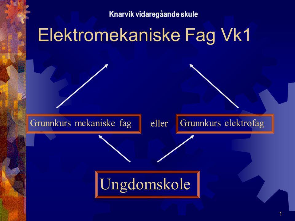 1 Elektromekaniske Fag Vk1 Ungdomskole Grunnkurs elektrofagGrunnkurs mekaniske fag eller Knarvik vidaregåande skule