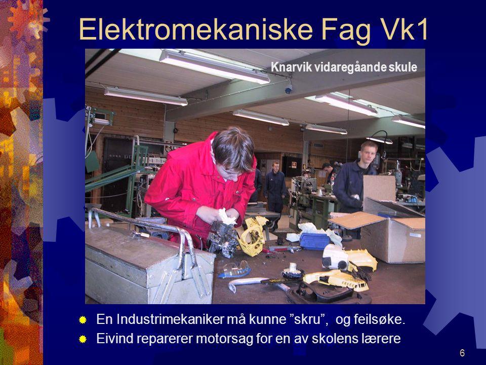 6 Elektromekaniske Fag Vk1 EEn Industrimekaniker må kunne skru , og feilsøke.