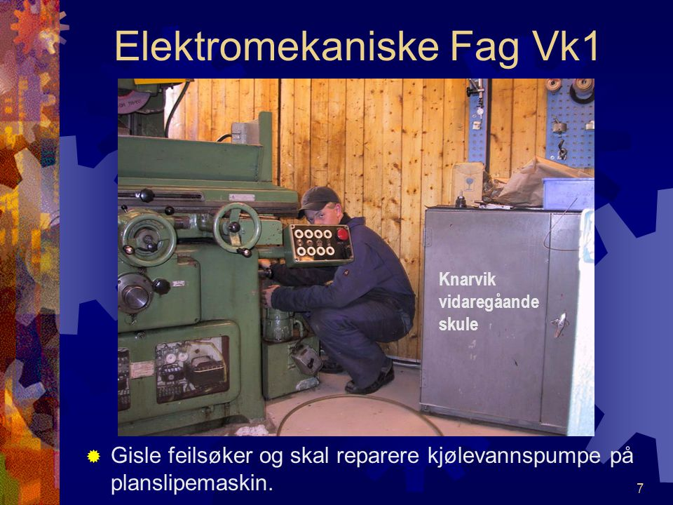 """6 Elektromekaniske Fag Vk1 EEn Industrimekaniker må kunne """"skru"""", og feilsøke. EEivind reparerer motorsag for en av skolens lærere Knarvik vidareg"""