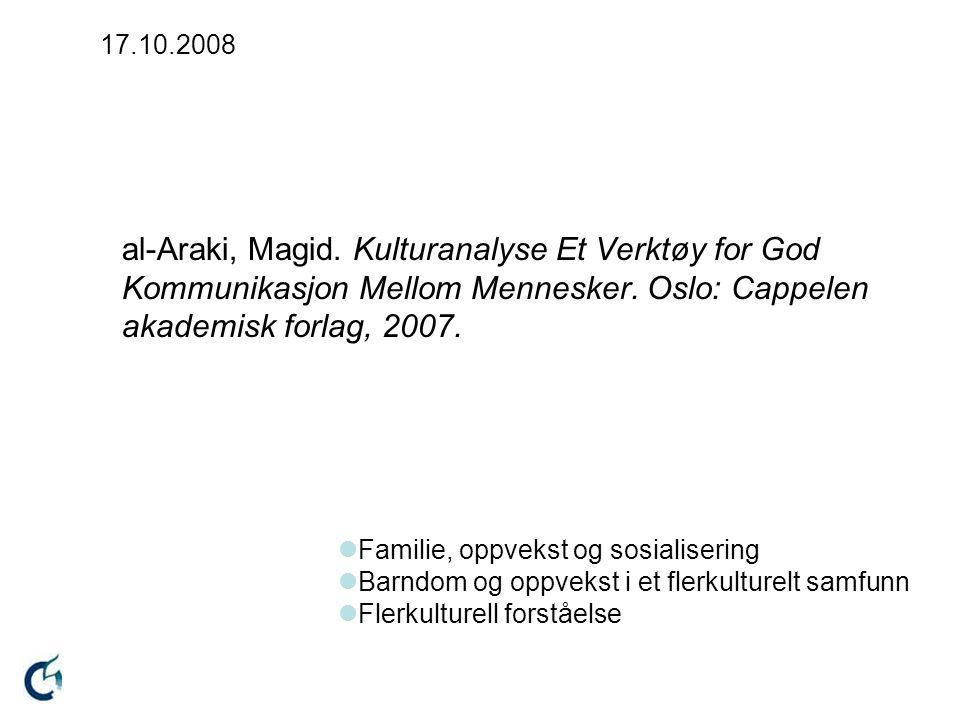 17.10.2008 al-Araki, Magid. Kulturanalyse Et Verktøy for God Kommunikasjon Mellom Mennesker. Oslo: Cappelen akademisk forlag, 2007. Familie, oppvekst