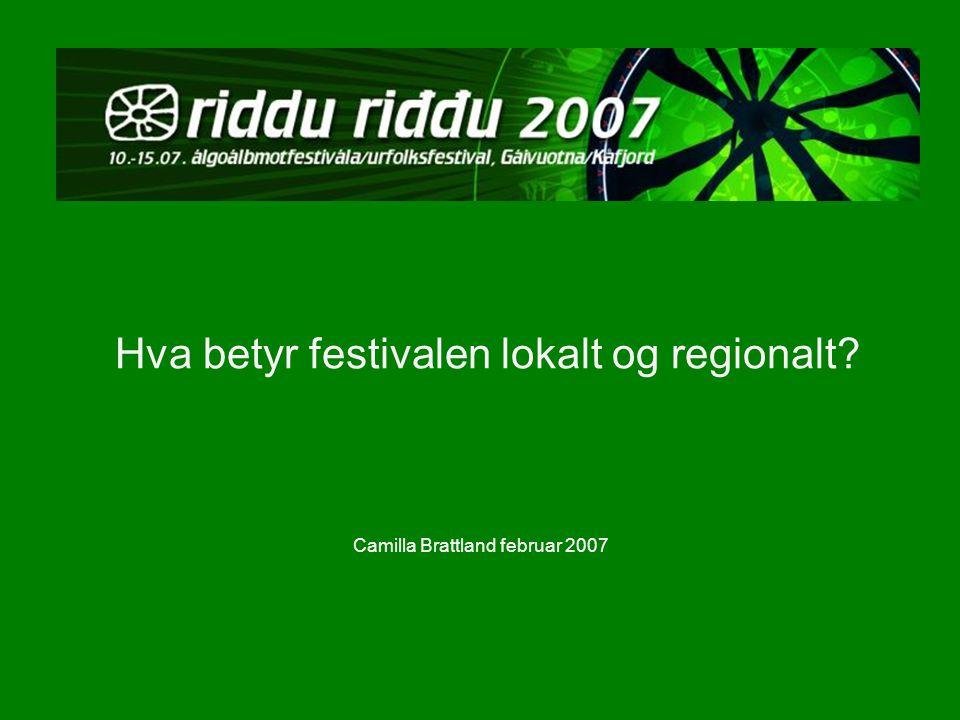 Hva betyr festivalen lokalt og regionalt Camilla Brattland februar 2007