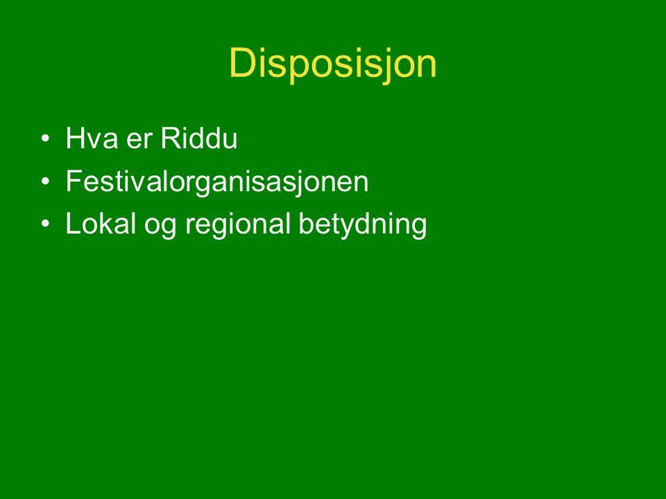 Disposisjon Hva er Riddu Festivalorganisasjonen Lokal og regional betydning