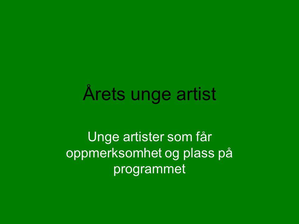 Årets unge artist Unge artister som får oppmerksomhet og plass på programmet