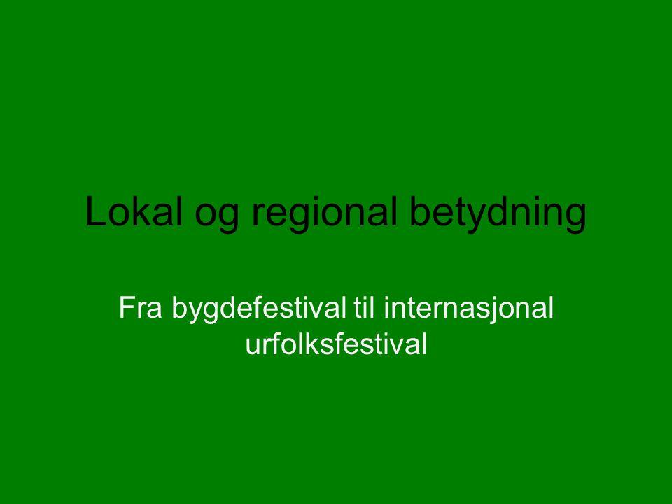 Lokal og regional betydning Fra bygdefestival til internasjonal urfolksfestival