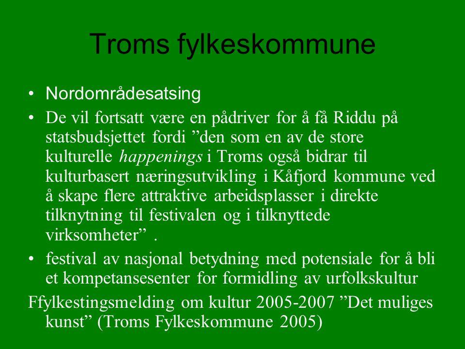 Troms fylkeskommune Nordområdesatsing De vil fortsatt være en pådriver for å få Riddu på statsbudsjettet fordi den som en av de store kulturelle happenings i Troms også bidrar til kulturbasert næringsutvikling i Kåfjord kommune ved å skape flere attraktive arbeidsplasser i direkte tilknytning til festivalen og i tilknyttede virksomheter .