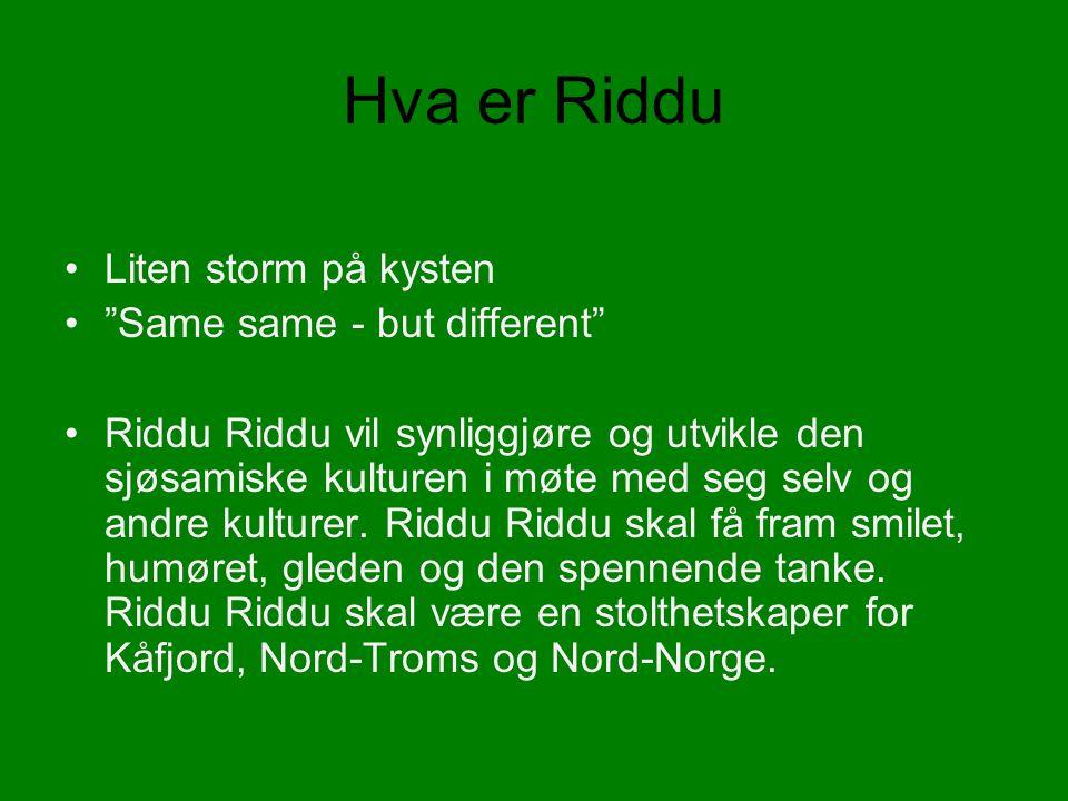 Hva er Riddu Liten storm på kysten Same same - but different Riddu Riddu vil synliggjøre og utvikle den sjøsamiske kulturen i møte med seg selv og andre kulturer.
