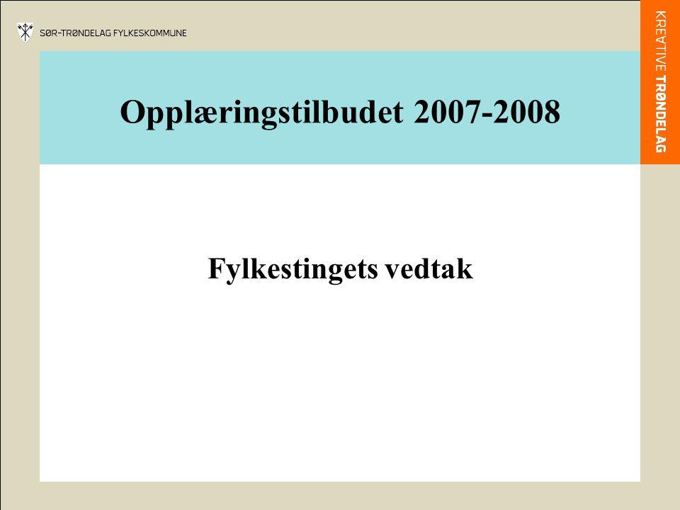 Opplæringstilbudet 2007-2008 Fylkestingets vedtak