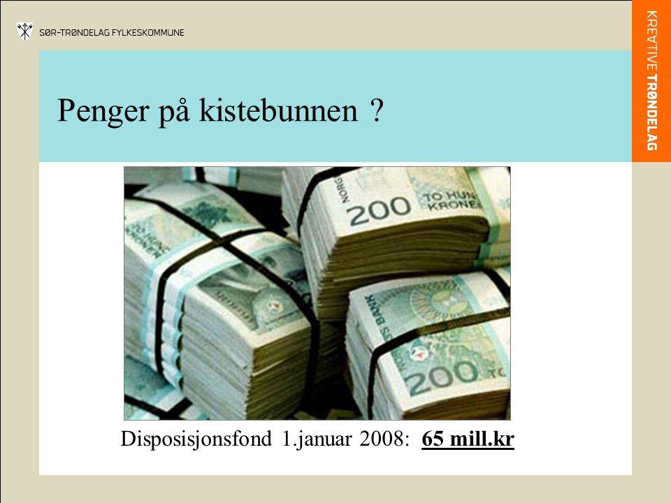 Penger på kistebunnen ? Disposisjonsfond 1.januar 2008: 65 mill.kr