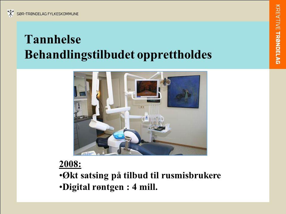 Tannhelse Behandlingstilbudet opprettholdes 2008: Økt satsing på tilbud til rusmisbrukere Digital røntgen : 4 mill.