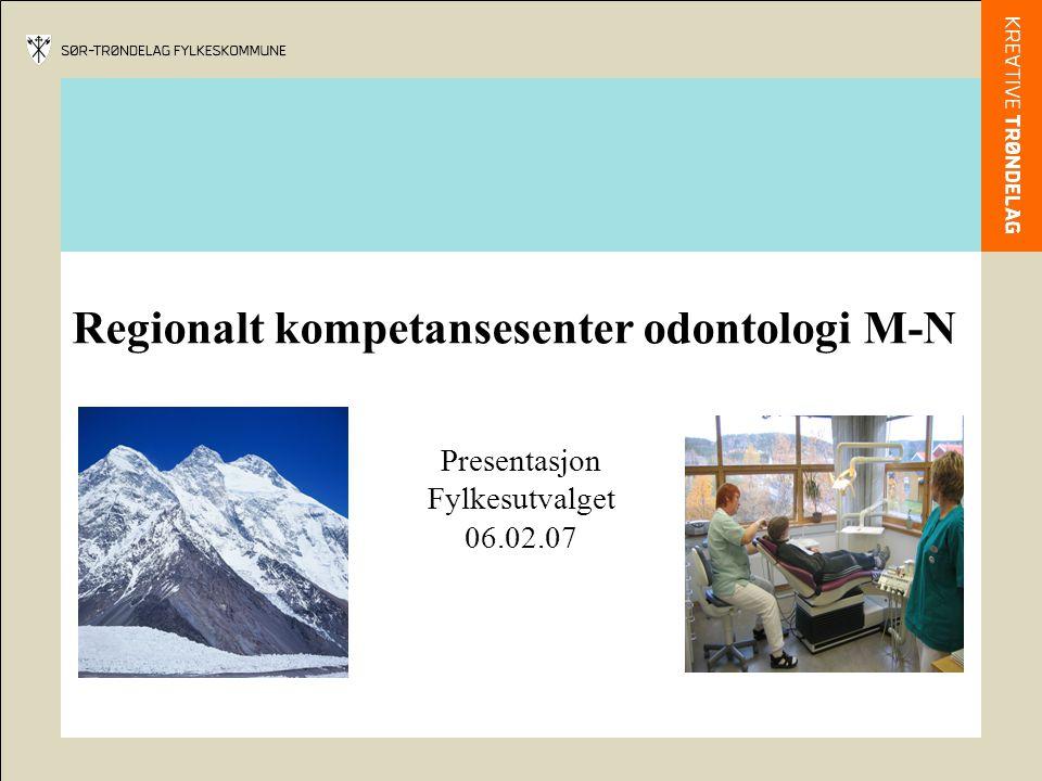 Regionalt kompetansesenter odontologi M-N Presentasjon Fylkesutvalget 06.02.07