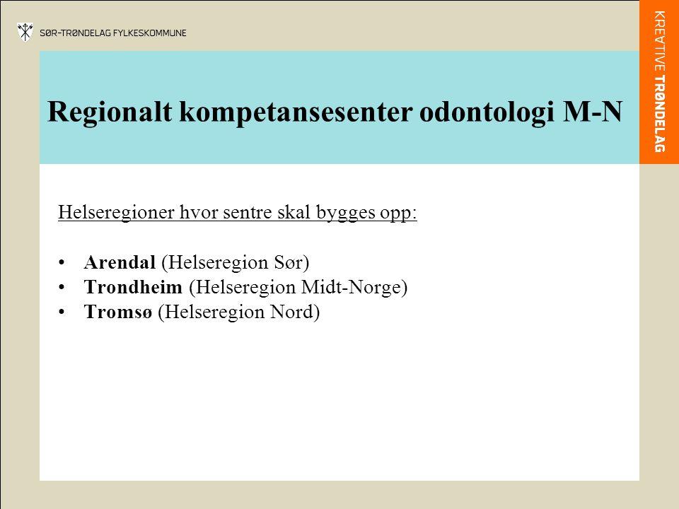 Regionalt kompetansesenter odontologi M-N Helseregioner hvor sentre skal bygges opp: Arendal (Helseregion Sør) Trondheim (Helseregion Midt-Norge) Tromsø (Helseregion Nord)