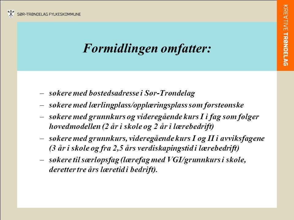 Formidlingen omfatter: –søkere med bostedsadresse i Sør-Trøndelag –søkere med lærlingplass/opplæringsplass som førsteønske –søkere med grunnkurs og videregående kurs I i fag som følger hovedmodellen (2 år i skole og 2 år i lærebedrift) –søkere med grunnkurs, videregående kurs I og II i avviksfagene (3 år i skole og fra 2,5 års verdiskapingstid i lærebedrift) –søkere til særløpsfag (lærefag med VGI/grunnkurs i skole, deretter tre års læretid i bedrift).
