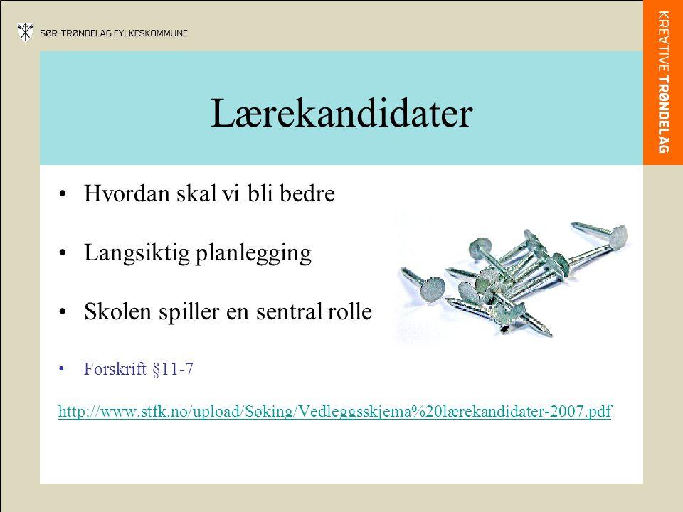 Lærekandidater Hvordan skal vi bli bedre Langsiktig planlegging Skolen spiller en sentral rolle Forskrift §11-7 http://www.stfk.no/upload/Søking/Vedle
