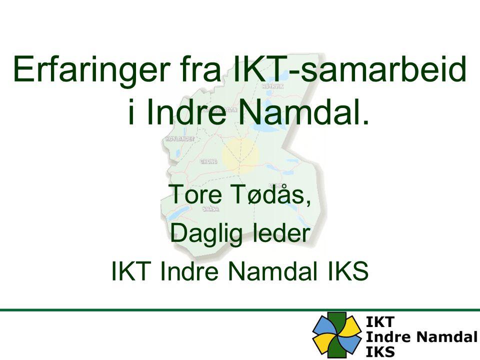 Erfaringer fra IKT-samarbeid i Indre Namdal. Tore Tødås, Daglig leder IKT Indre Namdal IKS