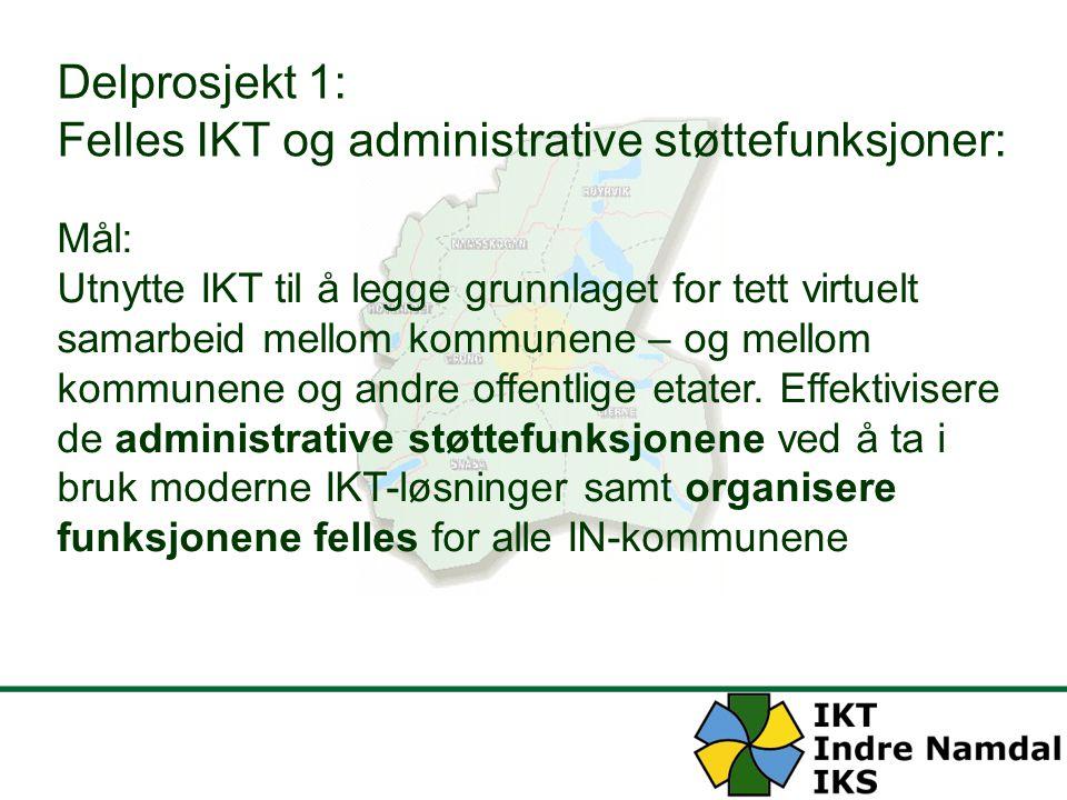 Delprosjekt 1: Felles IKT og administrative støttefunksjoner: Mål: Utnytte IKT til å legge grunnlaget for tett virtuelt samarbeid mellom kommunene – o