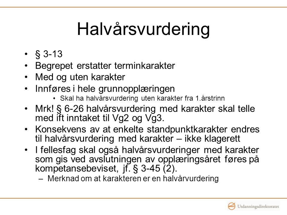 Halvårsvurdering § 3-13 Begrepet erstatter terminkarakter Med og uten karakter Innføres i hele grunnopplæringen Skal ha halvårsvurdering uten karakter