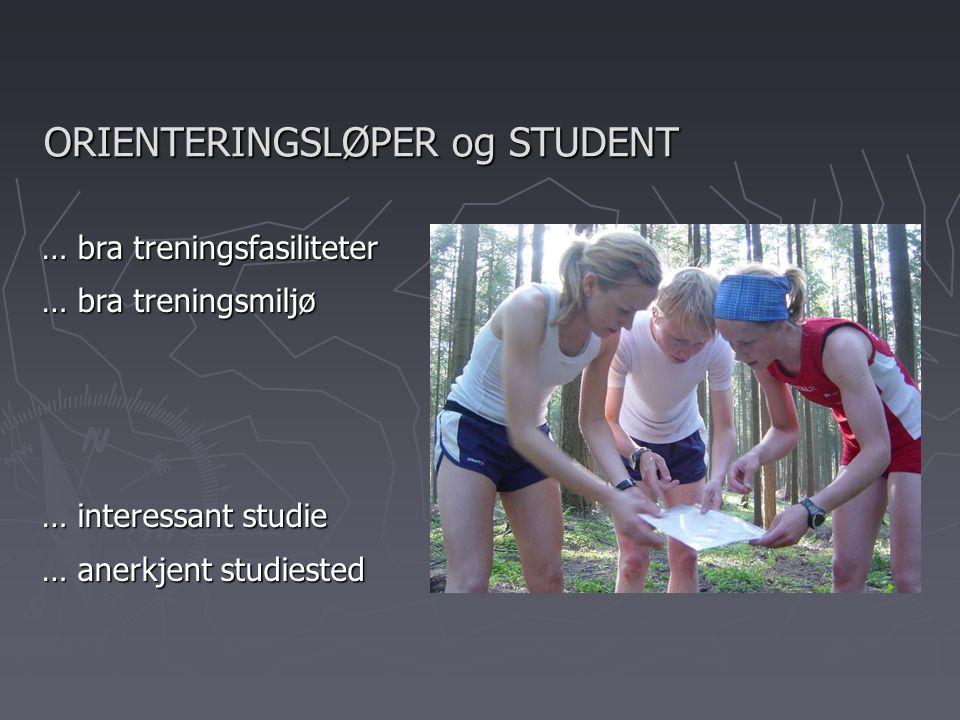 ORIENTERINGSLØPER og STUDENT … bra treningsfasiliteter … bra treningsmiljø … interessant studie … anerkjent studiested