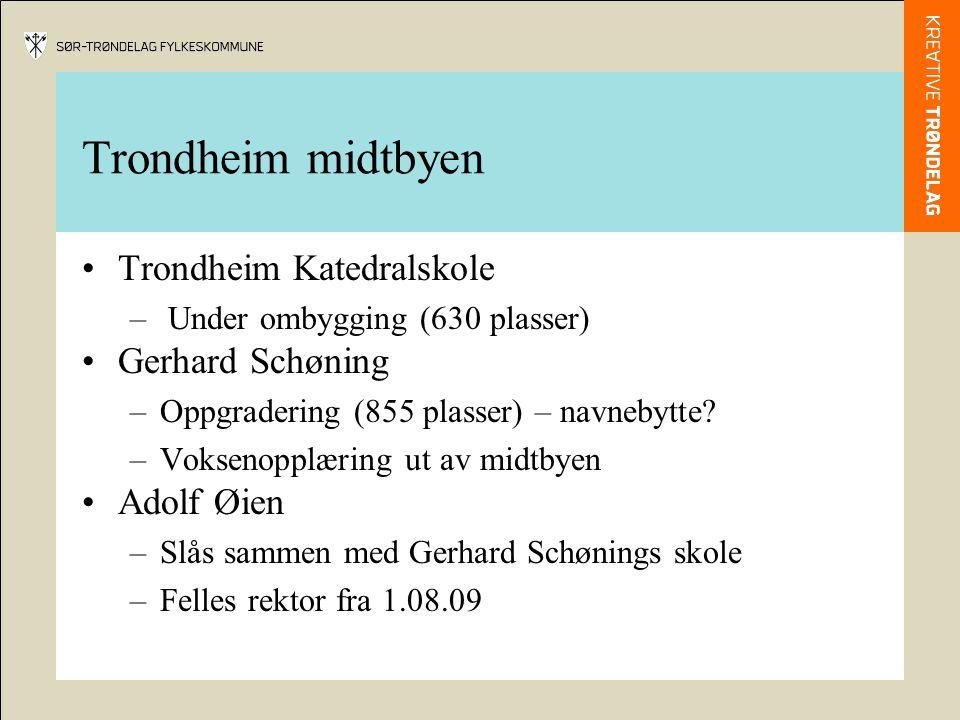 Trondheim midtbyen Trondheim Katedralskole – Under ombygging (630 plasser) Gerhard Schøning –Oppgradering (855 plasser) – navnebytte.