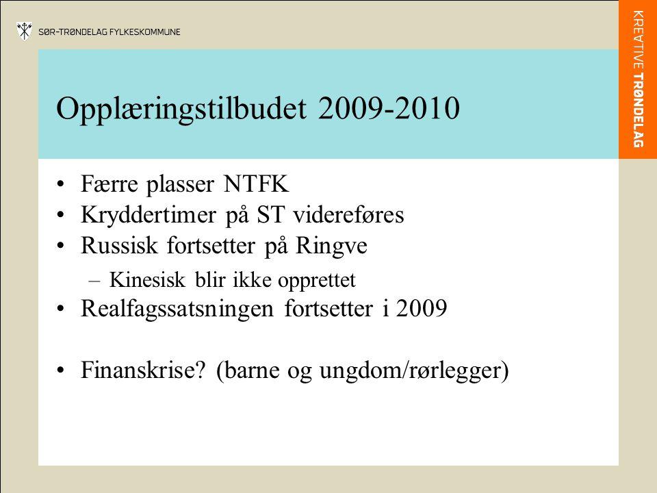 Opplæringstilbudet 2009-2010 Færre plasser NTFK Kryddertimer på ST videreføres Russisk fortsetter på Ringve –Kinesisk blir ikke opprettet Realfagssatsningen fortsetter i 2009 Finanskrise.