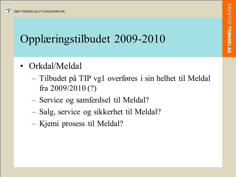 Opplæringstilbudet 2009-2010 Orkdal/Meldal –Tilbudet på TIP vg1 overføres i sin helhet til Meldal fra 2009/2010 ( ) –Service og samferdsel til Meldal.