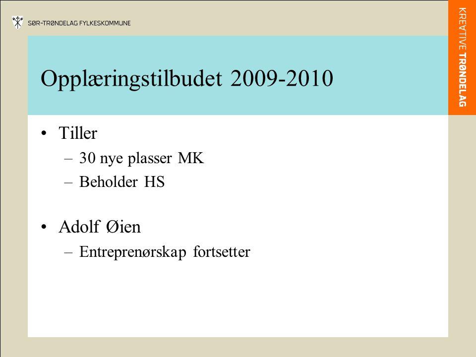 Opplæringstilbudet 2009-2010 Tiller –30 nye plasser MK –Beholder HS Adolf Øien –Entreprenørskap fortsetter