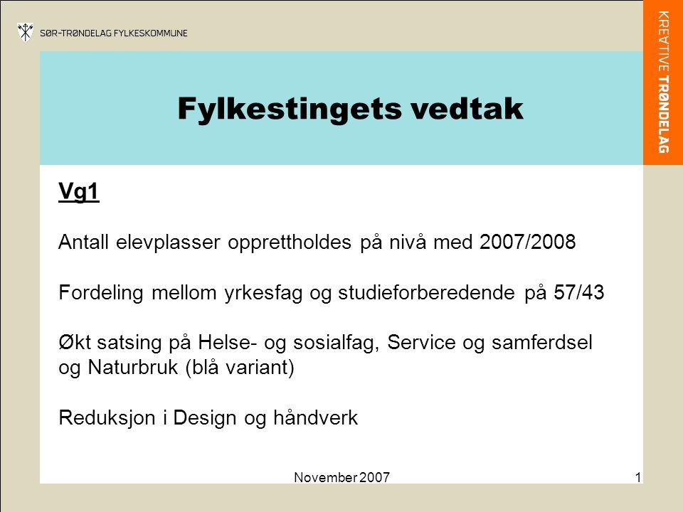November 20071 Vg1 Antall elevplasser opprettholdes på nivå med 2007/2008 Fordeling mellom yrkesfag og studieforberedende på 57/43 Økt satsing på Hels