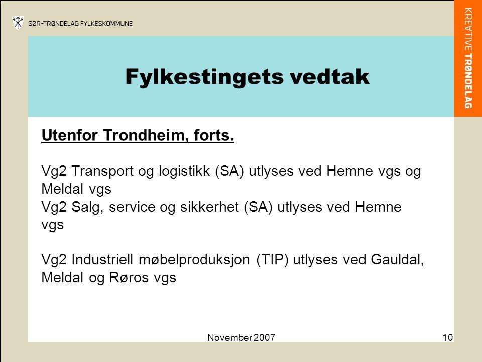 November 200710 Utenfor Trondheim, forts. Vg2 Transport og logistikk (SA) utlyses ved Hemne vgs og Meldal vgs Vg2 Salg, service og sikkerhet (SA) utly
