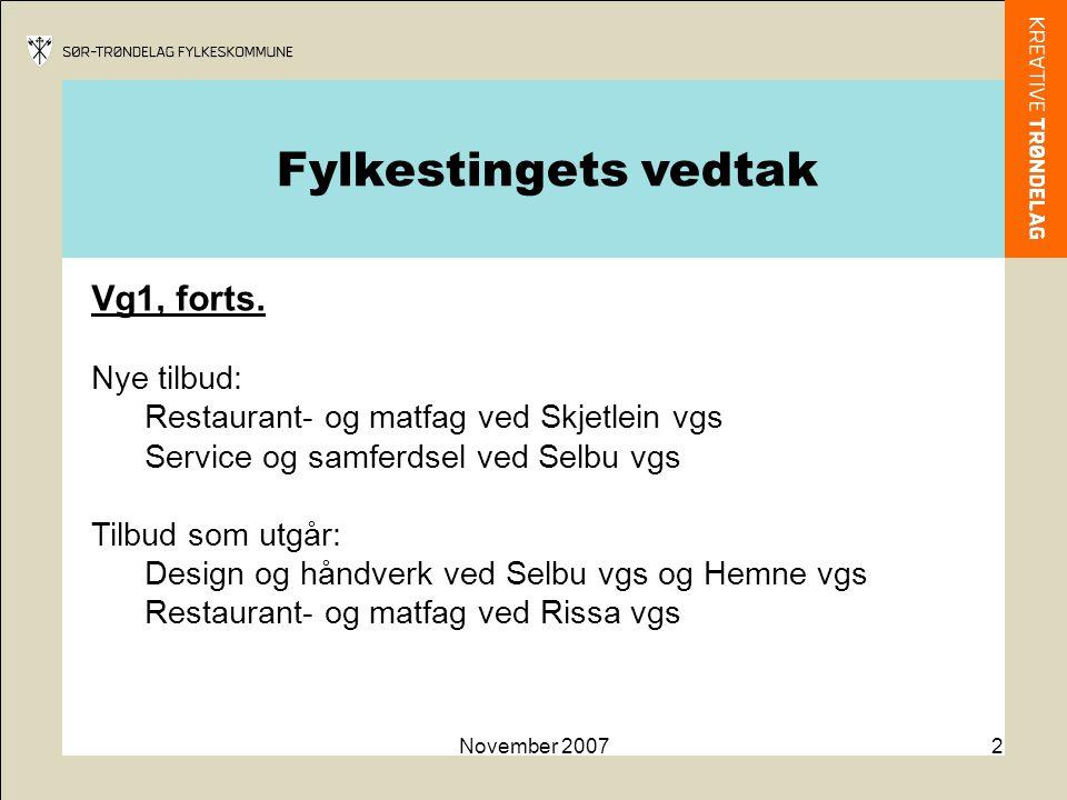 November 20072 Vg1, forts. Nye tilbud: Restaurant- og matfag ved Skjetlein vgs Service og samferdsel ved Selbu vgs Tilbud som utgår: Design og håndver