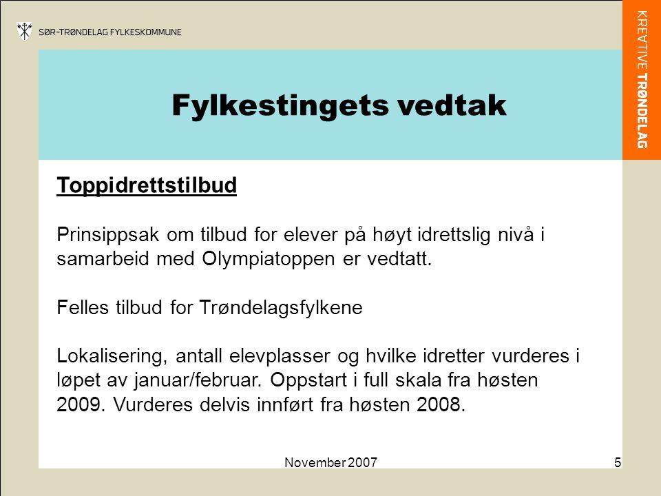 November 20075 Toppidrettstilbud Prinsippsak om tilbud for elever på høyt idrettslig nivå i samarbeid med Olympiatoppen er vedtatt.