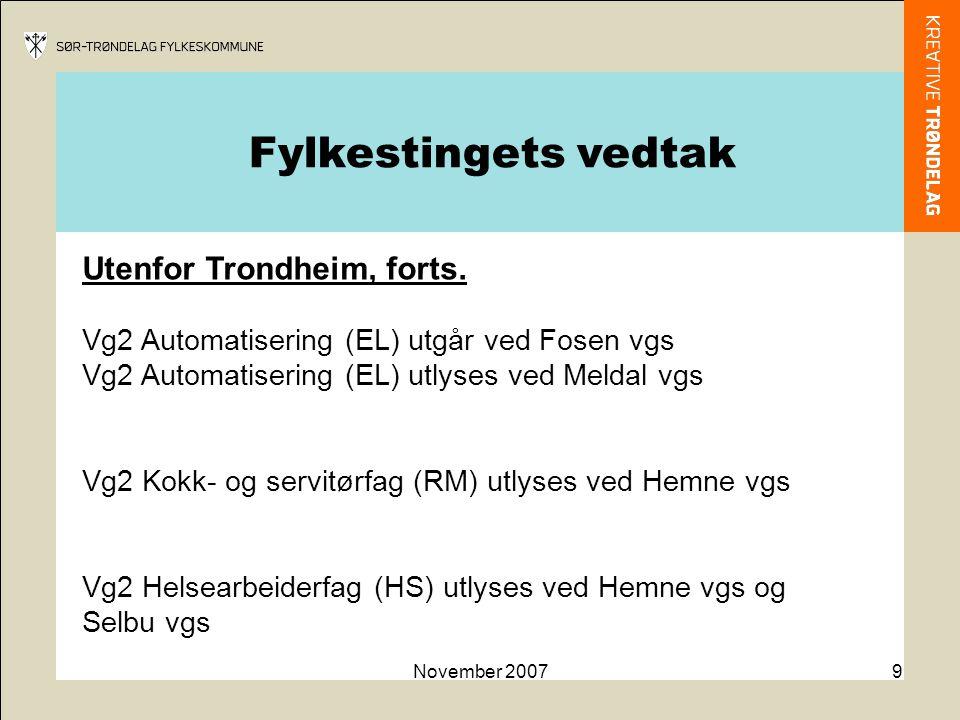 November 20079 Utenfor Trondheim, forts. Vg2 Automatisering (EL) utgår ved Fosen vgs Vg2 Automatisering (EL) utlyses ved Meldal vgs Vg2 Kokk- og servi