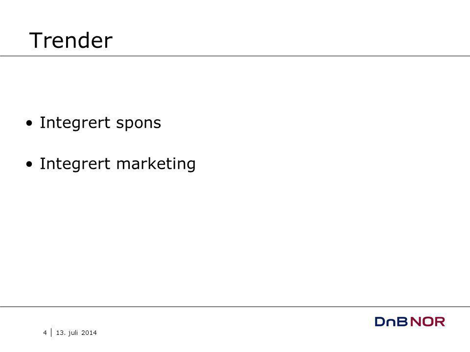 13. juli 2014 4 Trender Integrert spons Integrert marketing