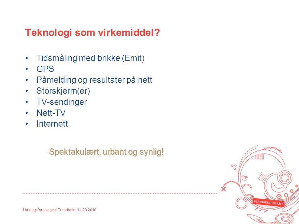 Næringsforeningen i Trondheim 11.08.2010 Teknologi som virkemiddel? Tidsmåling med brikke (Emit) GPS Påmelding og resultater på nett Storskjerm(er) TV