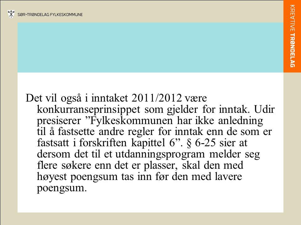 """Det vil også i inntaket 2011/2012 være konkurranseprinsippet som gjelder for inntak. Udir presiserer """"Fylkeskommunen har ikke anledning til å fastsett"""