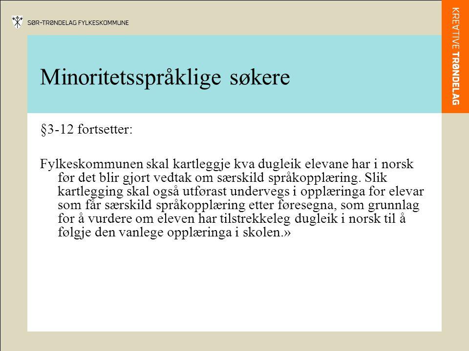 Minoritetsspråklige søkere §3-12 fortsetter: Fylkeskommunen skal kartleggje kva dugleik elevane har i norsk før det blir gjort vedtak om særskild språkopplæring.
