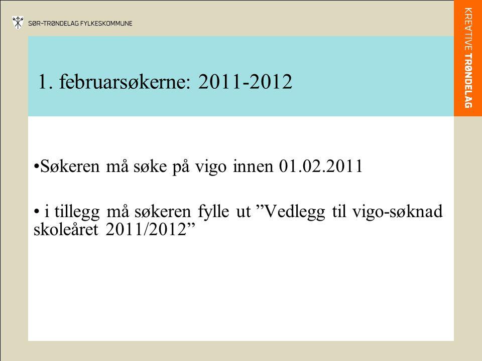 """1. februarsøkerne: 2011-2012 Søkeren må søke på vigo innen 01.02.2011 i tillegg må søkeren fylle ut """"Vedlegg til vigo-søknad skoleåret 2011/2012"""""""