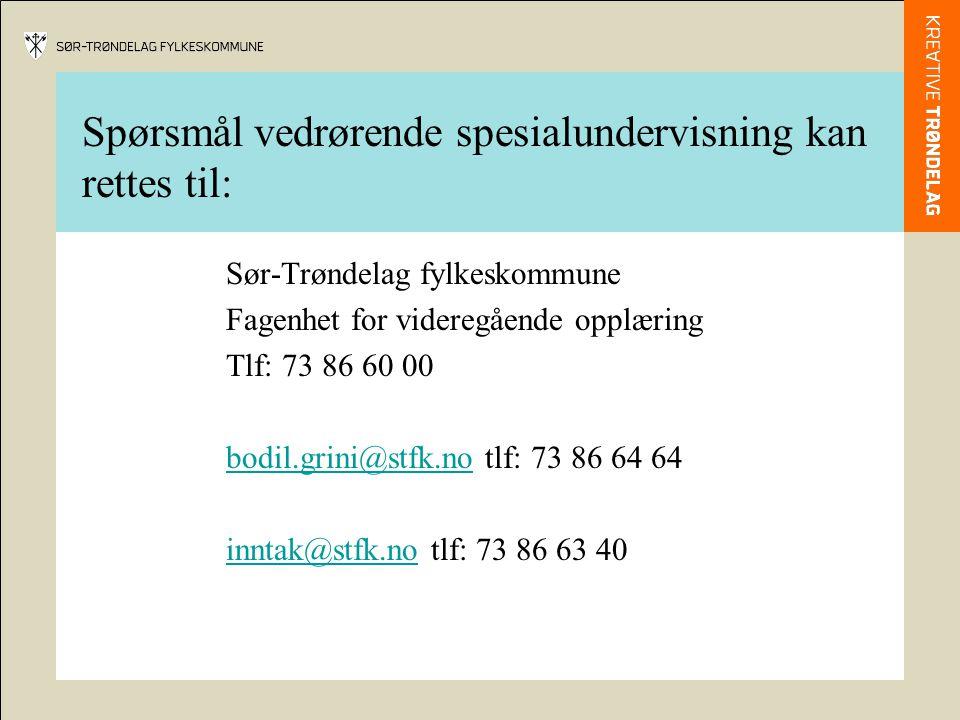 Spørsmål vedrørende spesialundervisning kan rettes til: Sør-Trøndelag fylkeskommune Fagenhet for videregående opplæring Tlf: 73 86 60 00 bodil.grini@stfk.nobodil.grini@stfk.no tlf: 73 86 64 64 inntak@stfk.noinntak@stfk.no tlf: 73 86 63 40