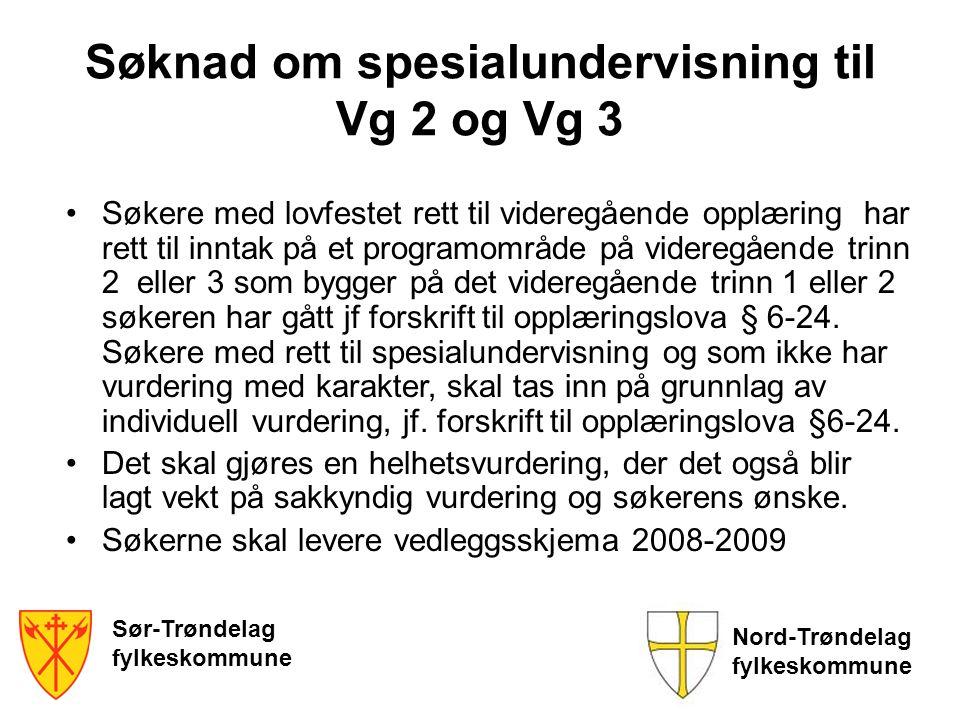 Sør-Trøndelag fylkeskommune Nord-Trøndelag fylkeskommune Søknad om spesialundervisning til Vg 2 og Vg 3 Søkere med lovfestet rett til videregående opp
