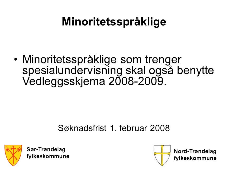 Sør-Trøndelag fylkeskommune Nord-Trøndelag fylkeskommune Minoritetsspråklige Minoritetsspråklige som trenger spesialundervisning skal også benytte Ved