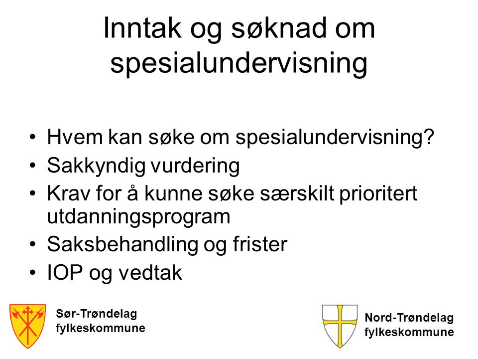Inntak og søknad om spesialundervisning Hvem kan søke om spesialundervisning? Sakkyndig vurdering Krav for å kunne søke særskilt prioritert utdannings