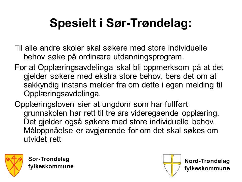 Sør-Trøndelag fylkeskommune Nord-Trøndelag fylkeskommune Spesielt i Sør-Trøndelag: Til alle andre skoler skal søkere med store individuelle behov søke