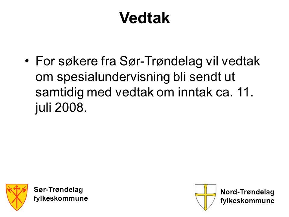 Sør-Trøndelag fylkeskommune Nord-Trøndelag fylkeskommune Vedtak For søkere fra Sør-Trøndelag vil vedtak om spesialundervisning bli sendt ut samtidig m