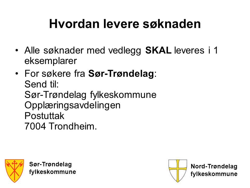 Sør-Trøndelag fylkeskommune Nord-Trøndelag fylkeskommune Hvordan levere søknaden Alle søknader med vedlegg SKAL leveres i 1 eksemplarer For søkere fra