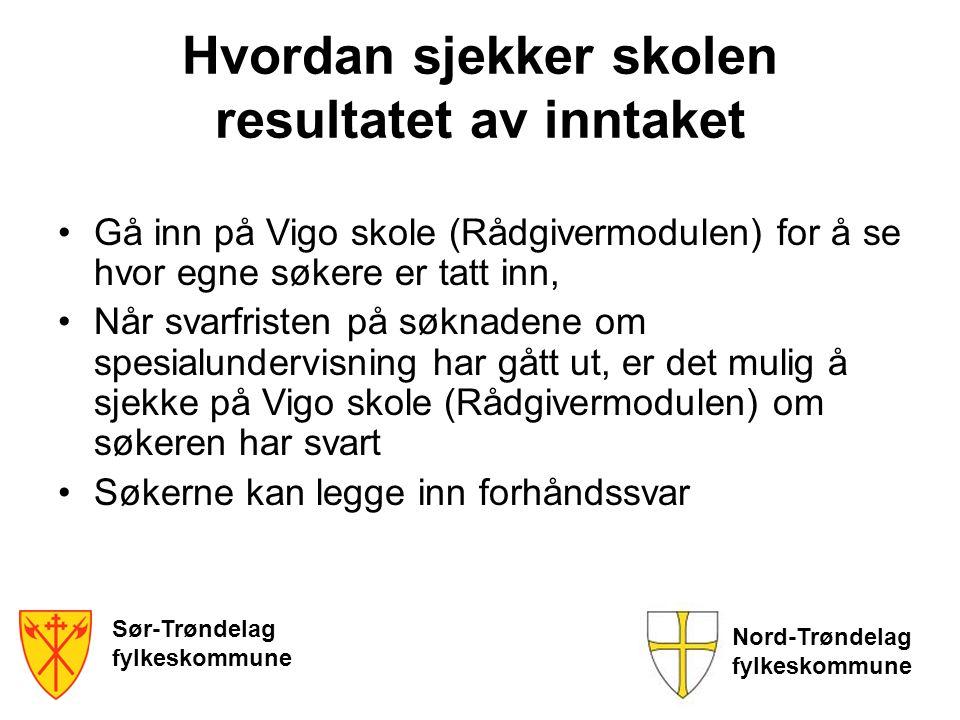 Sør-Trøndelag fylkeskommune Nord-Trøndelag fylkeskommune Hvordan sjekker skolen resultatet av inntaket Gå inn på Vigo skole (Rådgivermodulen) for å se