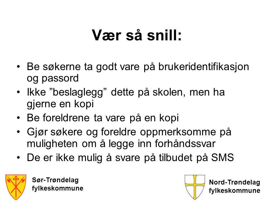 """Sør-Trøndelag fylkeskommune Nord-Trøndelag fylkeskommune Vær så snill: Be søkerne ta godt vare på brukeridentifikasjon og passord Ikke """"beslaglegg"""" de"""