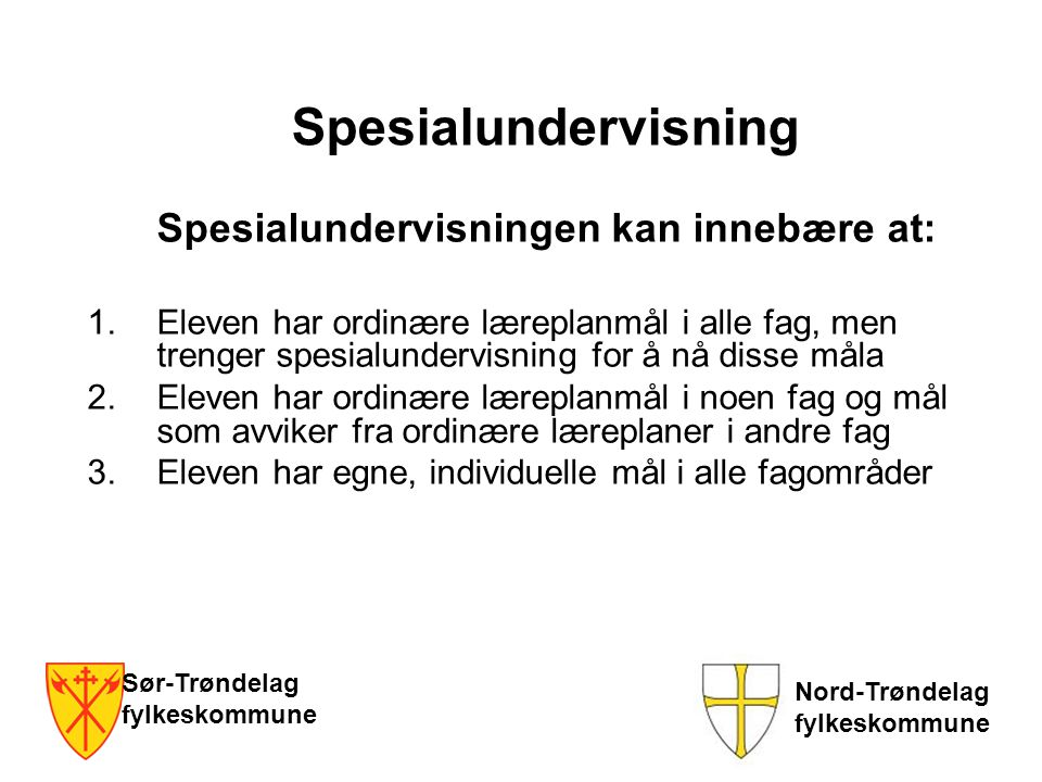 Sør-Trøndelag fylkeskommune Nord-Trøndelag fylkeskommune Spesialundervisning Spesialundervisningen kan innebære at: 1.Eleven har ordinære læreplanmål