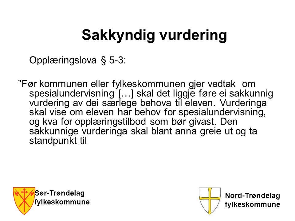 Sør-Trøndelag fylkeskommune Nord-Trøndelag fylkeskommune Sakkyndig vurdering -eleven sitt utbytte av det ordinære opplæringstilbodet -lærevanskar hjå eleven og andre særlege forhold som er viktige for opplæringa - realistiske opplæringsmål for eleven -Om ein kan hjelpe på dei vanskane eleven har innafor det ordinære opplæringstilbodet -Kva for opplæring som gir eit forsvarleg opplæringstilbod